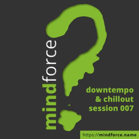 mindforce - downtempo & chillout session 007 [MP3, 320 kbps]